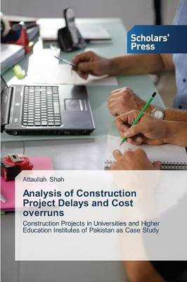 Analysis of Construction Project Delays and Cost Overruns (Paperback)