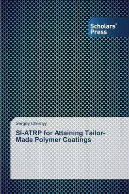 Si-Atrp for Attaining Tailor-Made Polymer Coatings (Paperback)