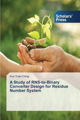 A Study of Rns-To-Binary Converter Design for Residue Number System (Paperback)
