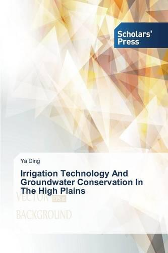 Irrigation Technology and Groundwater Conservation in the High Plains (Paperback)