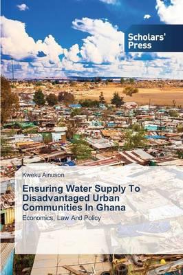 Ensuring Water Supply to Disadvantaged Urban Communities in Ghana (Paperback)
