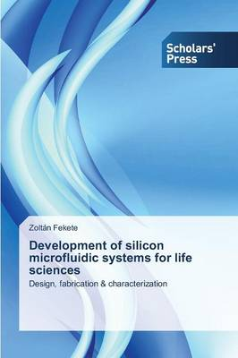 Development of Silicon Microfluidic Systems for Life Sciences (Paperback)