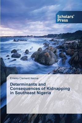 Determinants and Consequences of Kidnapping in Southeast Nigeria (Paperback)