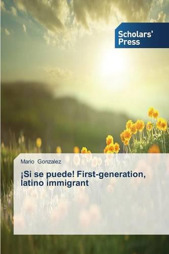 Si Se Puede! First-Generation, Latino Immigrant (Paperback)