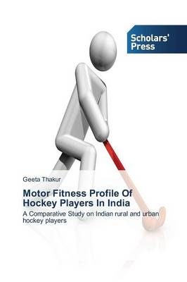 Motor Fitness Profile of Hockey Players in India (Paperback)