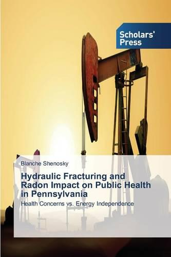 Hydraulic Fracturing and Radon Impact on Public Health in Pennsylvania (Paperback)