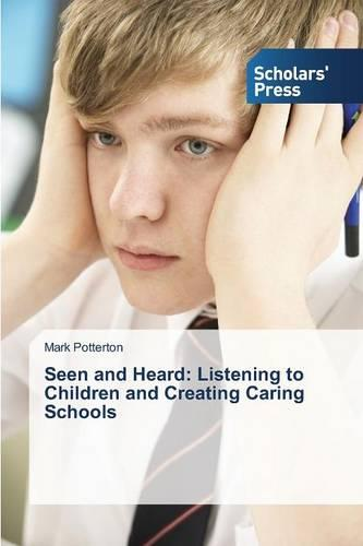 Seen and Heard: Listening to Children and Creating Caring Schools (Paperback)
