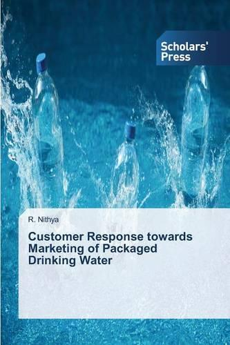 Customer Response Towards Marketing of Packaged Drinking Water (Paperback)