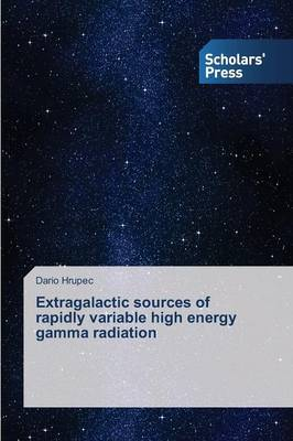 Extragalactic Sources of Rapidly Variable High Energy Gamma Radiation (Paperback)