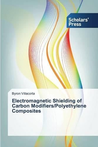 Electromagnetic Shielding of Carbon Modifiers/Polyethylene Composites (Paperback)