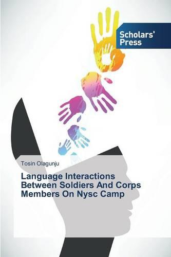 Language Interactions Between Soldiers and Corps Members on Nysc Camp (Paperback)