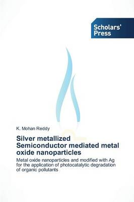 Silver Metallized Semiconductor Mediated Metal Oxide Nanoparticles (Paperback)