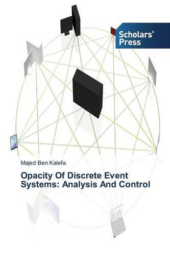 Opacity of Discrete Event Systems: Analysis and Control (Paperback)