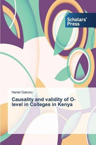 Causality and Validity of O-Level in Colleges in Kenya (Paperback)