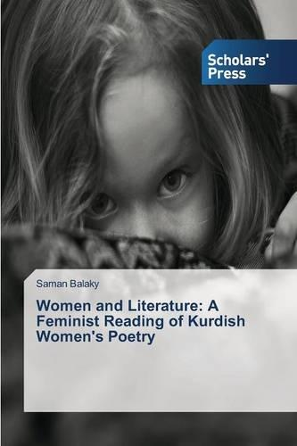 Women and Literature: A Feminist Reading of Kurdish Women's Poetry (Paperback)