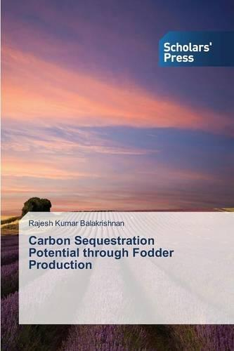 Carbon Sequestration Potential Through Fodder Production (Paperback)