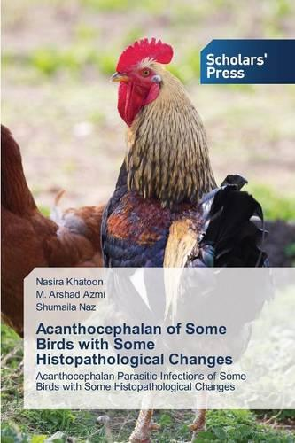 Acanthocephalan of Some Birds with Some Histopathological Changes (Paperback)