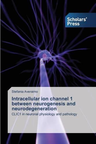 Intracellular Ion Channel 1 Between Neurogenesis and Neurodegeneration (Paperback)