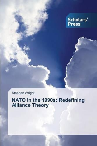 NATO in the 1990s: Redefining Alliance Theory (Paperback)
