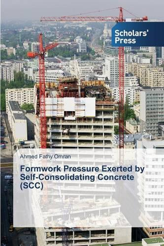 Formwork Pressure Exerted by Self-Consolidating Concrete (Scc) (Paperback)