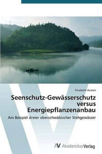 Seenschutz-Gewasserschutz Versus Energiepflanzenanbau (Paperback)