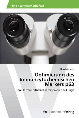 Optimierung Des Immunzytochemischen Markers P63 (Paperback)
