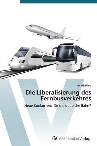 Die Liberalisierung Des Fernbusverkehres (Paperback)