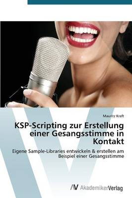Ksp-Scripting Zur Erstellung Einer Gesangsstimme in Kontakt (Paperback)