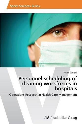 Personnel Scheduling of Cleaning Workforces in Hospitals (Paperback)