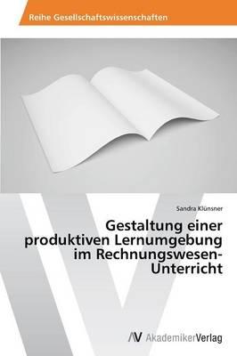 Gestaltung Einer Produktiven Lernumgebung Im Rechnungswesen-Unterricht (Paperback)