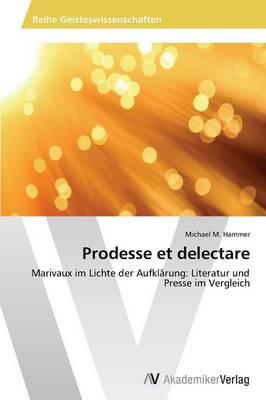 Prodesse Et Delectare (Paperback)