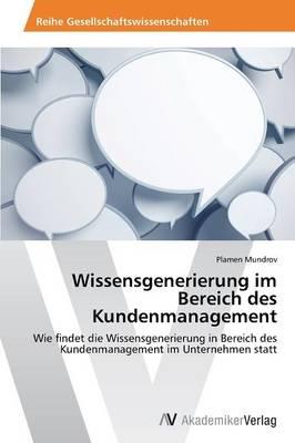 Wissensgenerierung Im Bereich Des Kundenmanagement (Paperback)