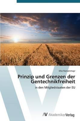 Prinzip Und Grenzen Der Gentechnikfreiheit (Paperback)