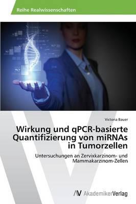 Wirkung Und Qpcr-Basierte Quantifizierung Von Mirnas in Tumorzellen (Paperback)