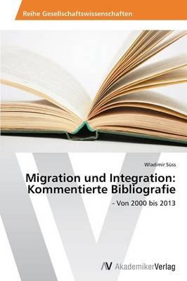 Migration Und Integration: Kommentierte Bibliografie (Paperback)