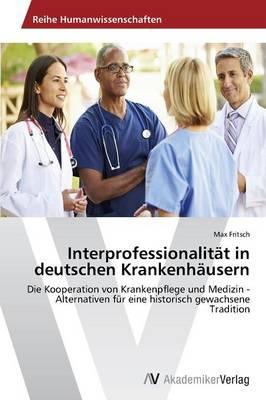 Interprofessionalitat in Deutschen Krankenhausern (Paperback)