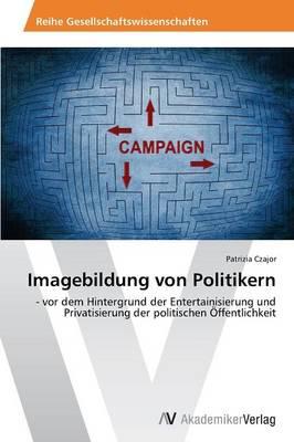 Imagebildung Von Politikern (Paperback)
