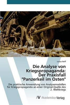 """Die Analyse Von Kriegspropaganda: Der Praxisfall """"Panzerkeil Im Osten"""" (Paperback)"""