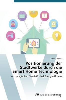 Positionierung Der Stadtwerke Durch Die Smart Home Technologie (Paperback)