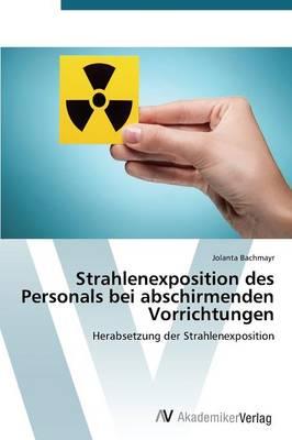 Strahlenexposition Des Personals Bei Abschirmenden Vorrichtungen (Paperback)