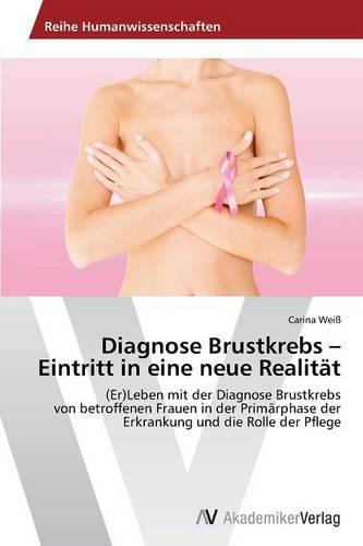 Diagnose Brustkrebs - Eintritt in Eine Neue Realitat (Paperback)