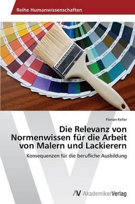 Die Relevanz Von Normenwissen Fur Die Arbeit Von Malern Und Lackierern (Paperback)