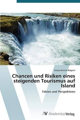 Chancen Und Risiken Eines Steigenden Tourismus Auf Island (Paperback)