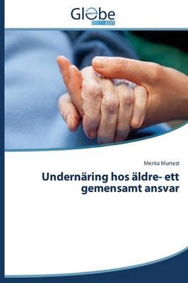 Undernaring Hos Aldre- Ett Gemensamt Ansvar (Paperback)