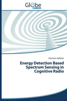 Energy Detection Based Spectrum Sensing in Cognitive Radio (Paperback)