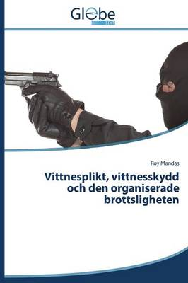 Vittnesplikt, Vittnesskydd Och Den Organiserade Brottsligheten (Paperback)