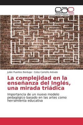 La Complejidad En La Ensenanza del Ingles, Una Mirada Triadica (Paperback)