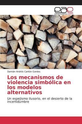 Los Mecanismos de Violencia Simbolica En Los Modelos Alternativos (Paperback)