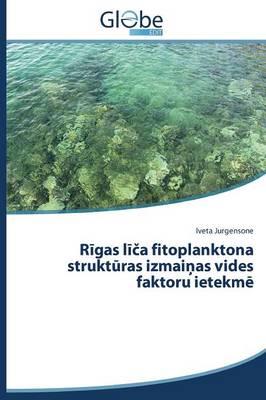 Rīgas līča fitoplanktona struktūras izmaiņas vides faktoru ietekmē (Paperback)