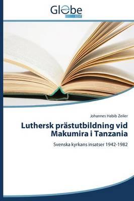 Luthersk Prastutbildning VID Makumira I Tanzania (Paperback)